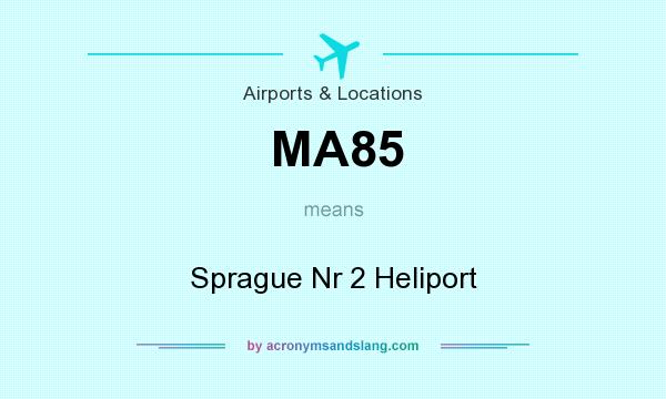 What does MA85 mean? It stands for Sprague Nr 2 Heliport