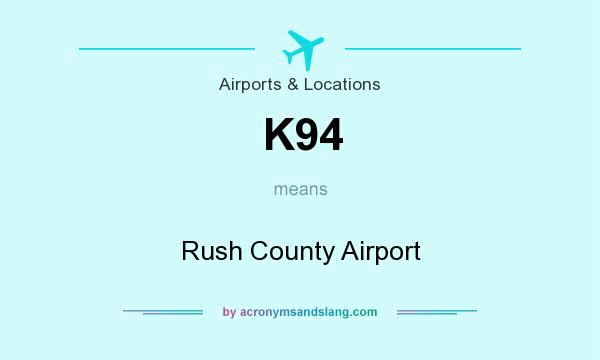 What does K94 mean? It stands for Rush County Airport