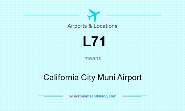 What does L71 mean? It stands for California City Muni Airport
