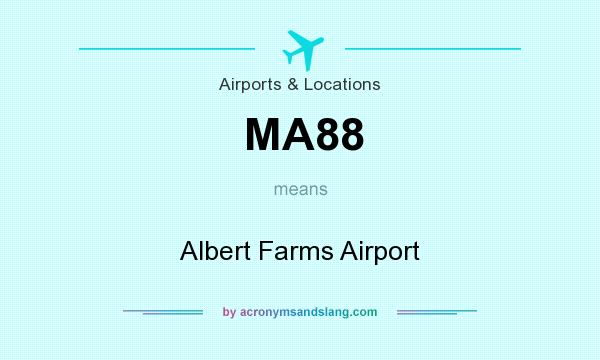 What does MA88 mean? It stands for Albert Farms Airport