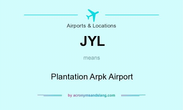 What does JYL mean? It stands for Plantation Arpk Airport
