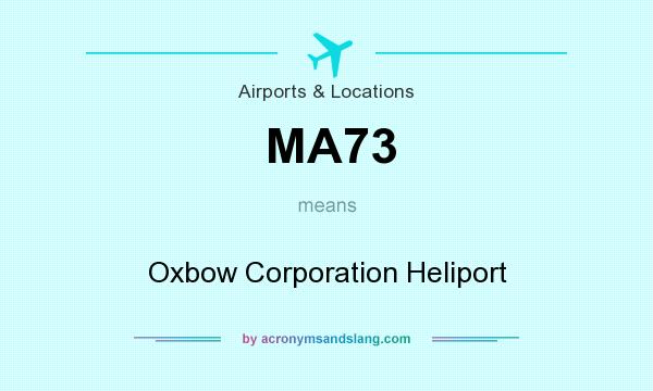 What does MA73 mean? It stands for Oxbow Corporation Heliport