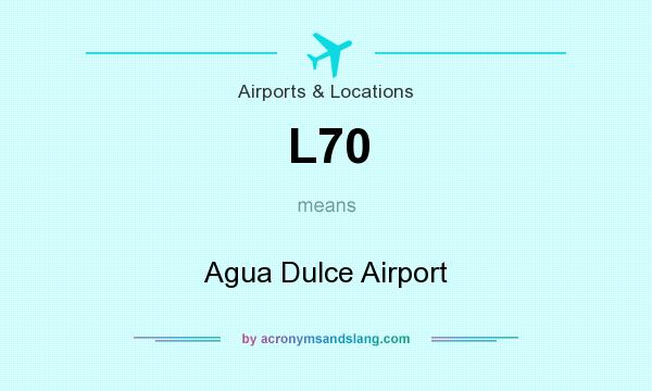 What does L70 mean? It stands for Agua Dulce Airport