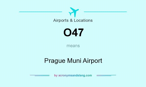 What does O47 mean? It stands for Prague Muni Airport