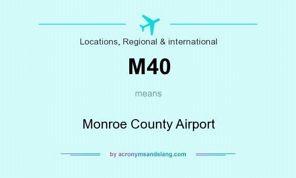 What does M40 mean? It stands for Monroe County Airport