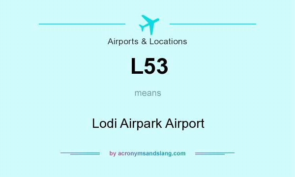 What does L53 mean? It stands for Lodi Airpark Airport