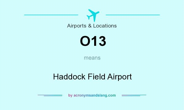 What does O13 mean? It stands for Haddock Field Airport