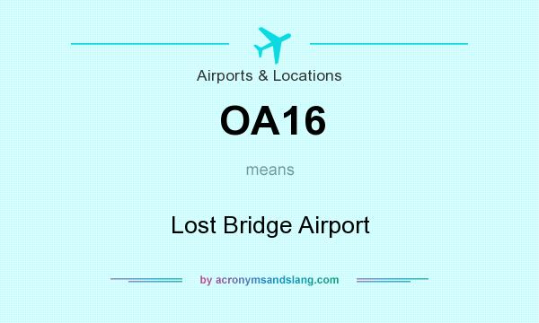 What does OA16 mean? It stands for Lost Bridge Airport