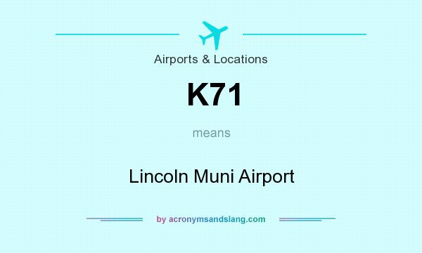 What does K71 mean? It stands for Lincoln Muni Airport