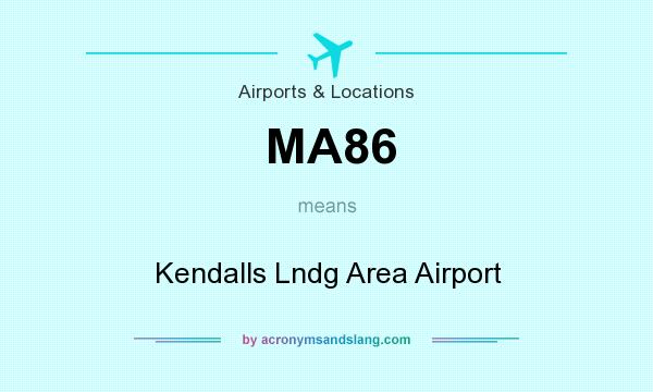 What does MA86 mean? It stands for Kendalls Lndg Area Airport