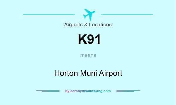 What does K91 mean? It stands for Horton Muni Airport