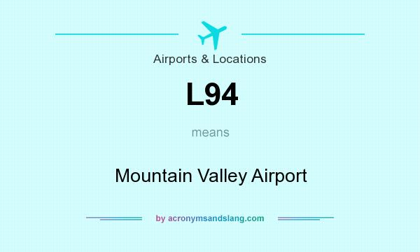 What does L94 mean? It stands for Mountain Valley Airport