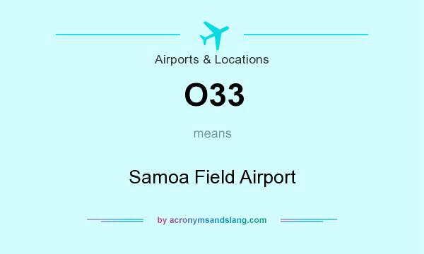 What does O33 mean? It stands for Samoa Field Airport