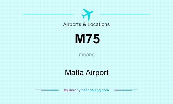 What does M75 mean? It stands for Malta Airport