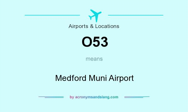 What does O53 mean? It stands for Medford Muni Airport