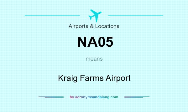 What does NA05 mean? It stands for Kraig Farms Airport