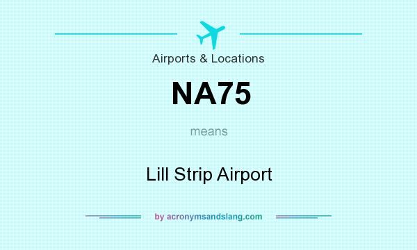 What does NA75 mean? It stands for Lill Strip Airport
