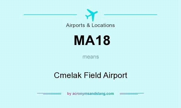 What does MA18 mean? It stands for Cmelak Field Airport