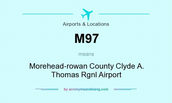 What does M97 mean? It stands for Morehead-rowan County Clyde A. Thomas Rgnl Airport
