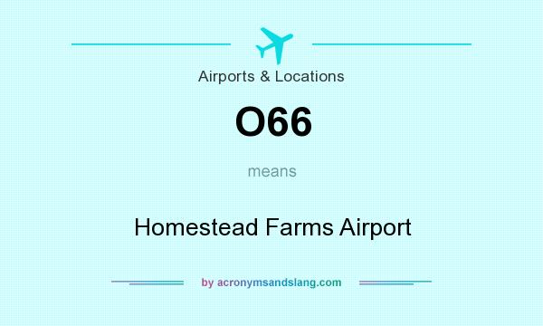 What does O66 mean? It stands for Homestead Farms Airport