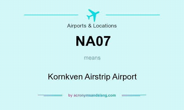 What does NA07 mean? It stands for Kornkven Airstrip Airport