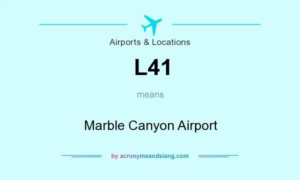 What does L41 mean? It stands for Marble Canyon Airport