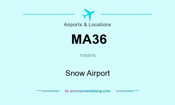 What does MA36 mean? It stands for Snow Airport