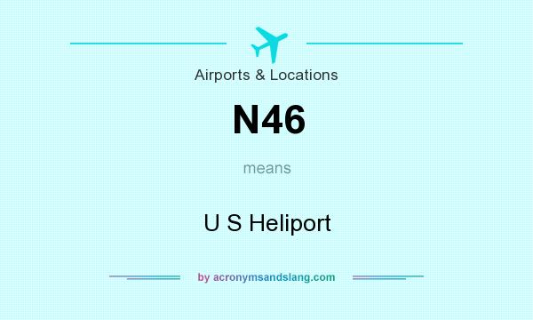 What does N46 mean? It stands for U S Heliport