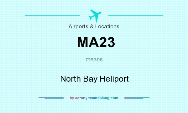 What does MA23 mean? It stands for North Bay Heliport