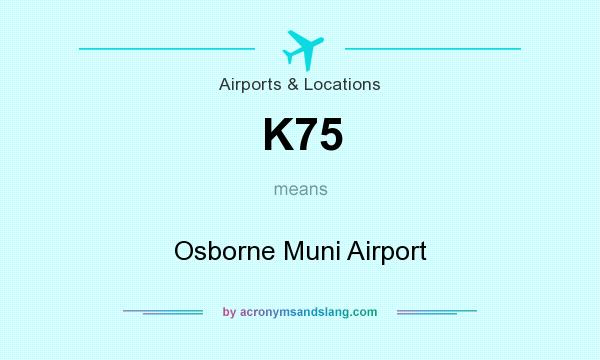 What does K75 mean? It stands for Osborne Muni Airport