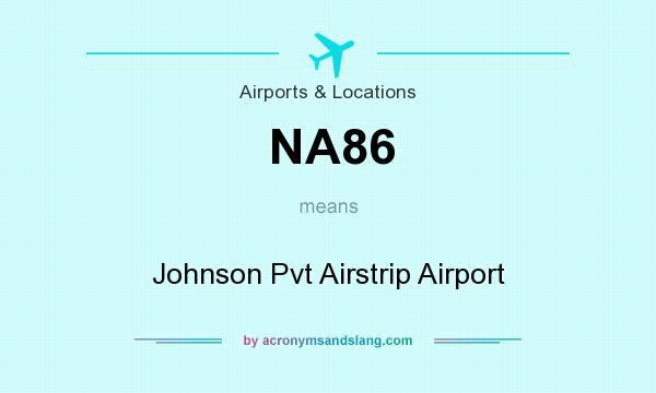 What does NA86 mean? It stands for Johnson Pvt Airstrip Airport
