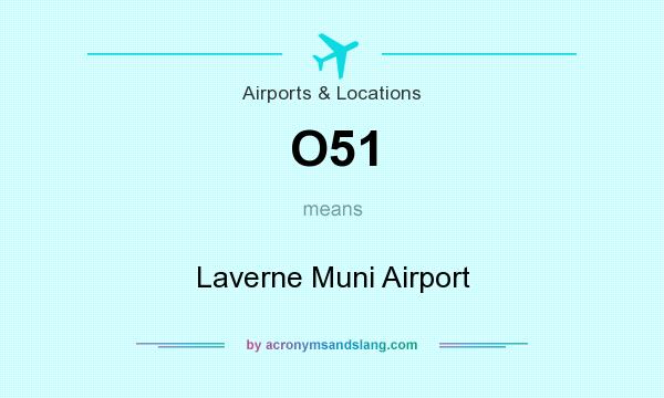 What does O51 mean? It stands for Laverne Muni Airport