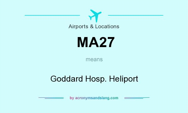 What does MA27 mean? It stands for Goddard Hosp. Heliport
