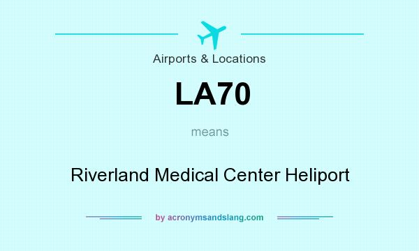 What does LA70 mean? It stands for Riverland Medical Center Heliport