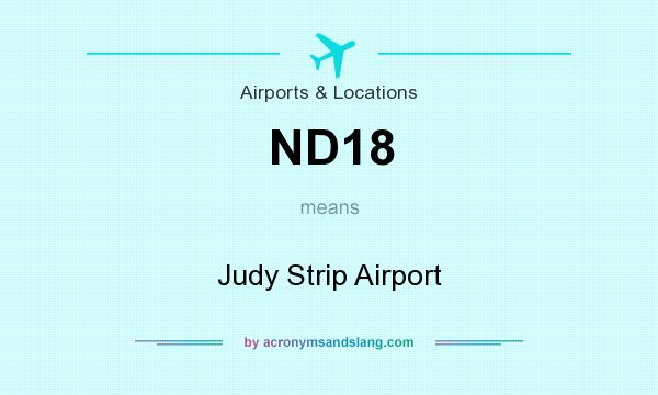 What does ND18 mean? It stands for Judy Strip Airport