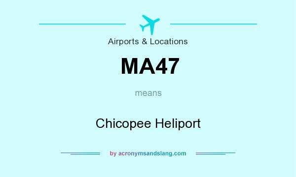 What does MA47 mean? It stands for Chicopee Heliport