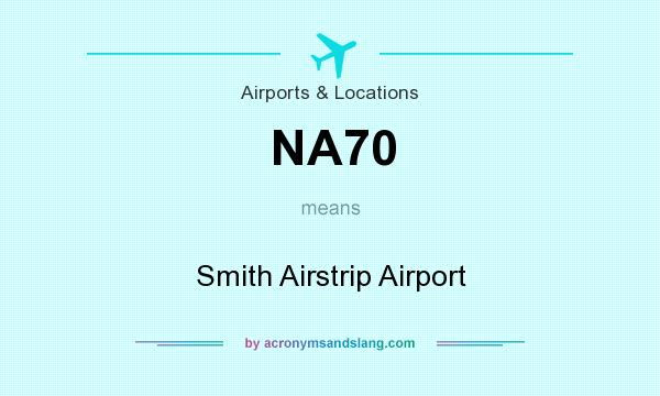 What does NA70 mean? It stands for Smith Airstrip Airport