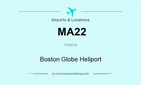 What does MA22 mean? It stands for Boston Globe Heliport