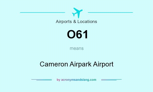 What does O61 mean? It stands for Cameron Airpark Airport