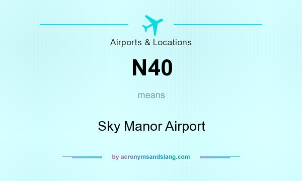 What does N40 mean? It stands for Sky Manor Airport