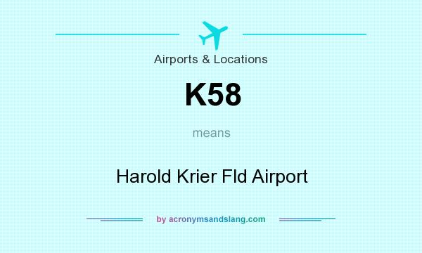 What does K58 mean? It stands for Harold Krier Fld Airport