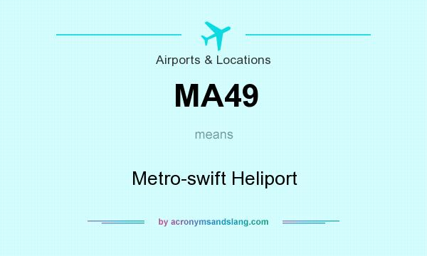 What does MA49 mean? It stands for Metro-swift Heliport