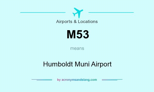 What does M53 mean? It stands for Humboldt Muni Airport