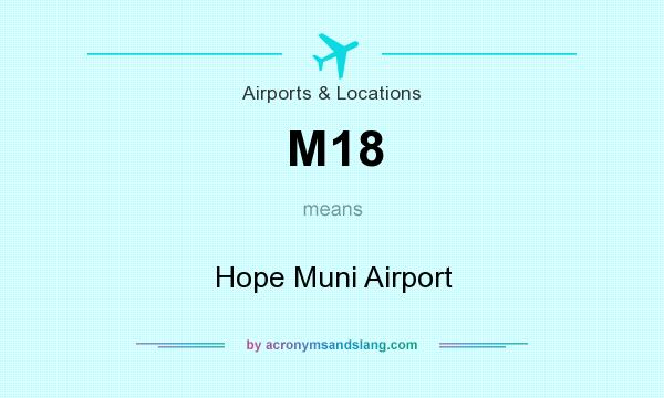 What does M18 mean? It stands for Hope Muni Airport