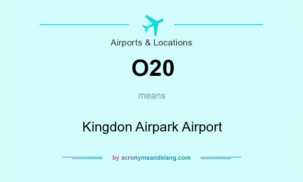 What does O20 mean? It stands for Kingdon Airpark Airport