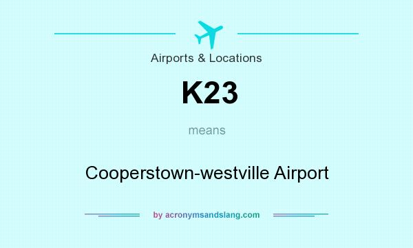 What does K23 mean? It stands for Cooperstown-westville Airport
