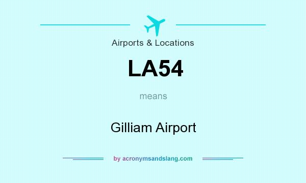 What does LA54 mean? It stands for Gilliam Airport
