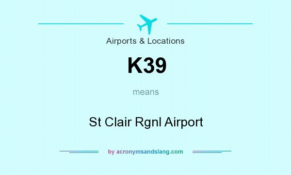 What does K39 mean? It stands for St Clair Rgnl Airport