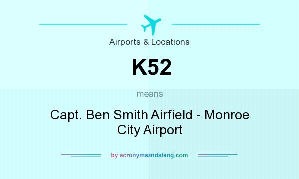 What does K52 mean? It stands for Capt. Ben Smith Airfield - Monroe City Airport