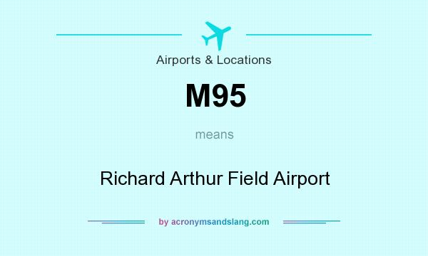 What does M95 mean? It stands for Richard Arthur Field Airport